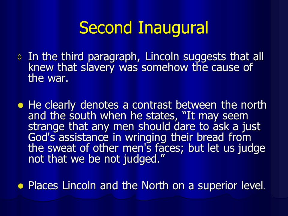 Second Inaugural ◊ In the third paragraph, Lincoln suggests that all knew that slavery was somehow the cause of the war.