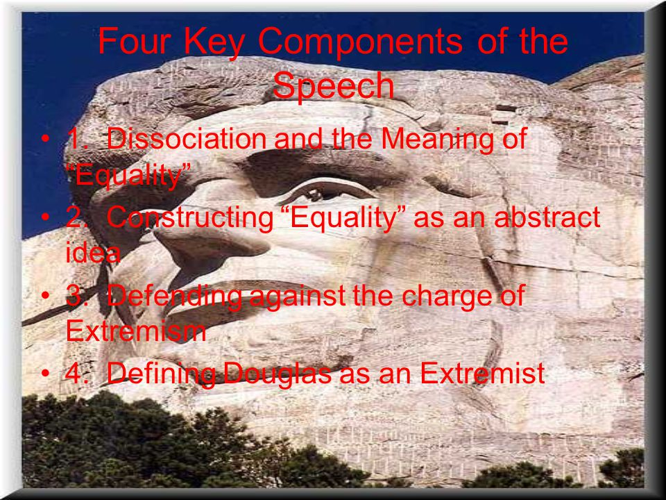 "Four Key Components of the Speech 1. Dissociation and the Meaning of ""Equality"" 2. Constructing ""Equality"" as an abstract idea 3. Defending against th"