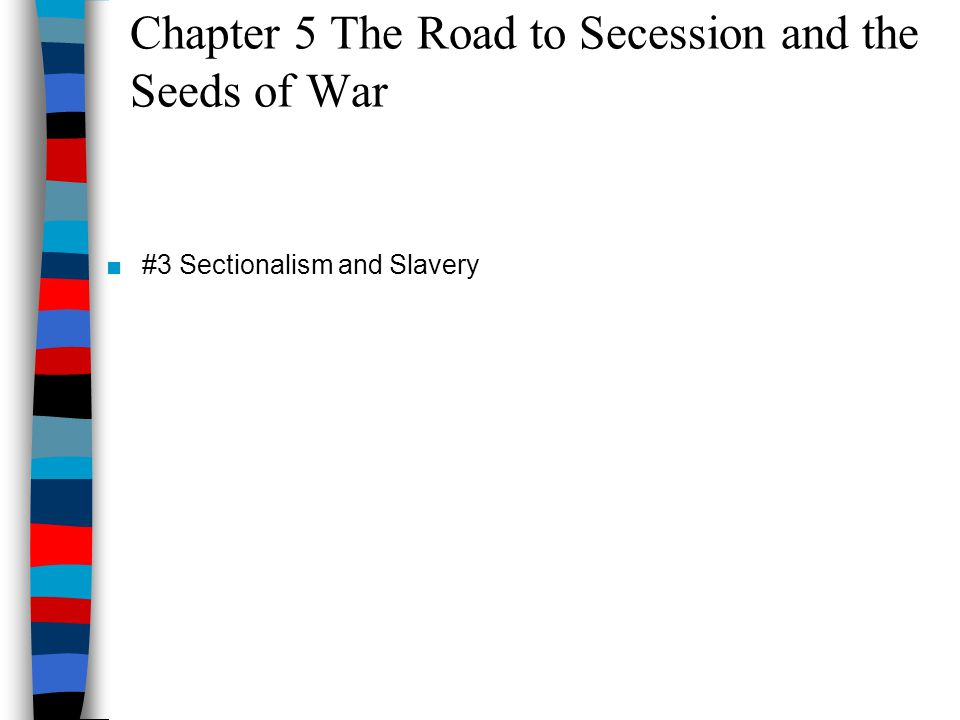 Chapter 5 The Road to Secession and the Seeds of War ■#3 Sectionalism and Slavery