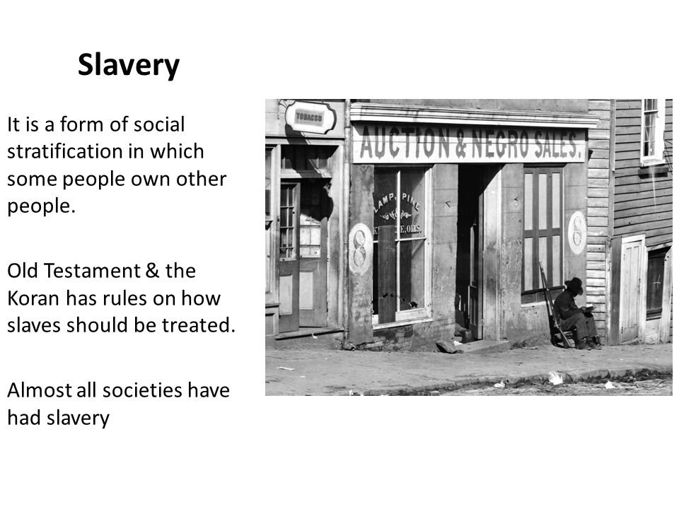 Slavery It is a form of social stratification in which some people own other people.