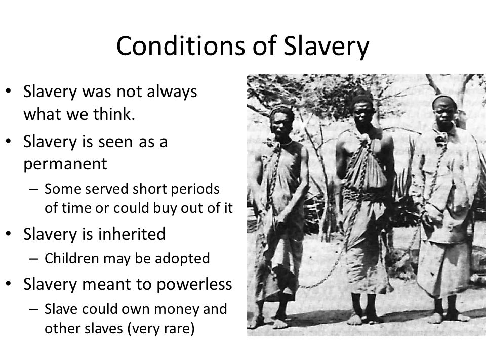 Conditions of Slavery Slavery was not always what we think.