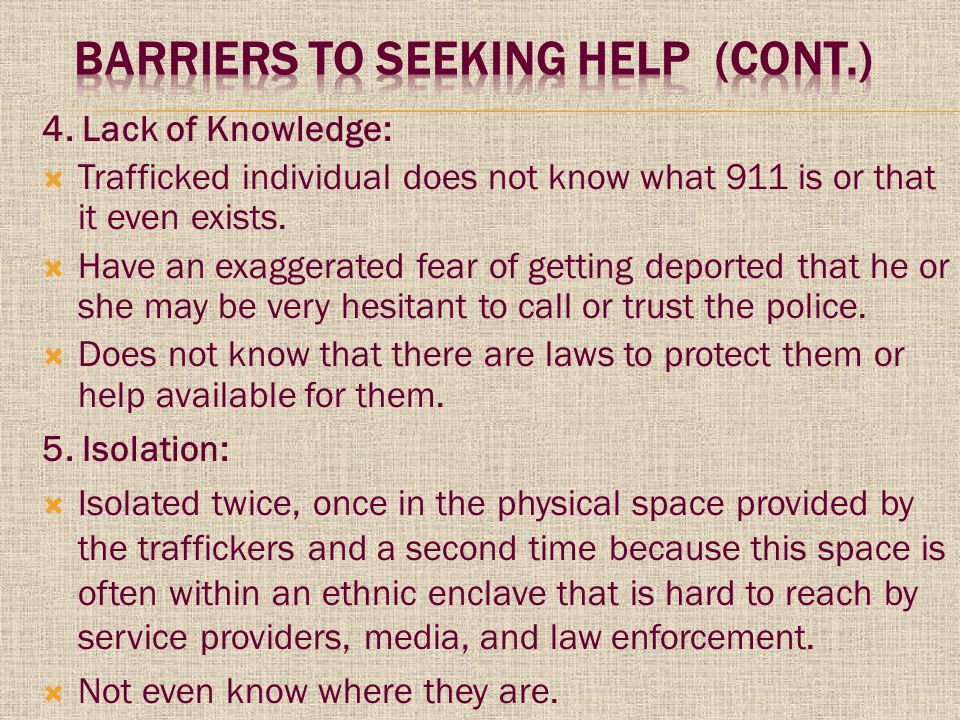4. Lack of Knowledge:  Trafficked individual does not know what 911 is or that it even exists.