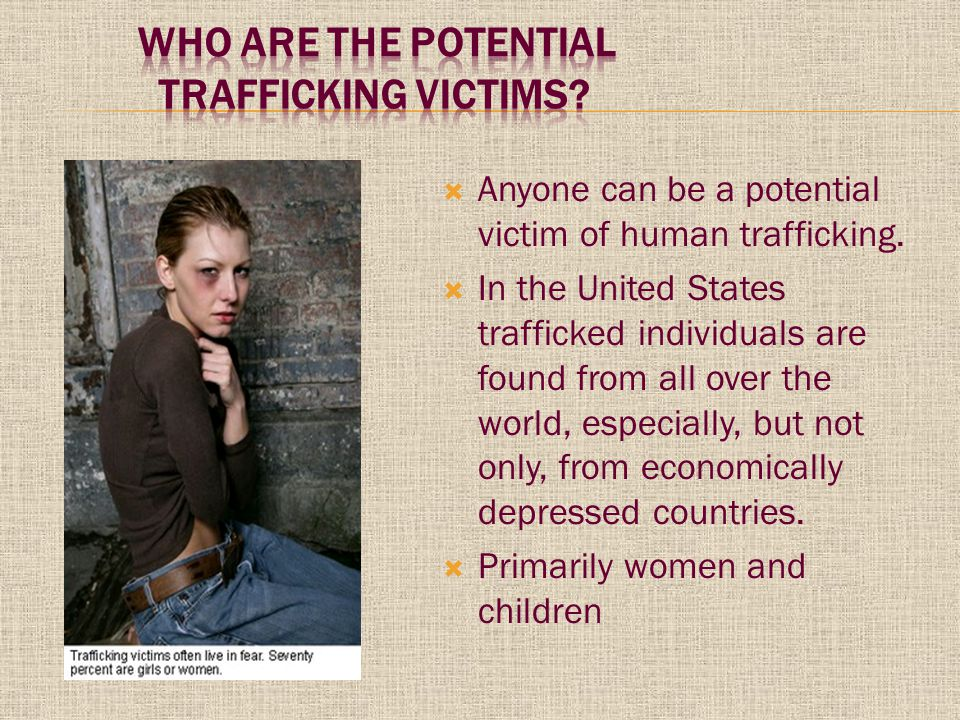  Anyone can be a potential victim of human trafficking.