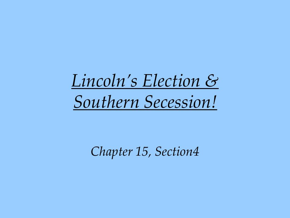 Lincoln's Election & Southern Secession! Chapter 15, Section4