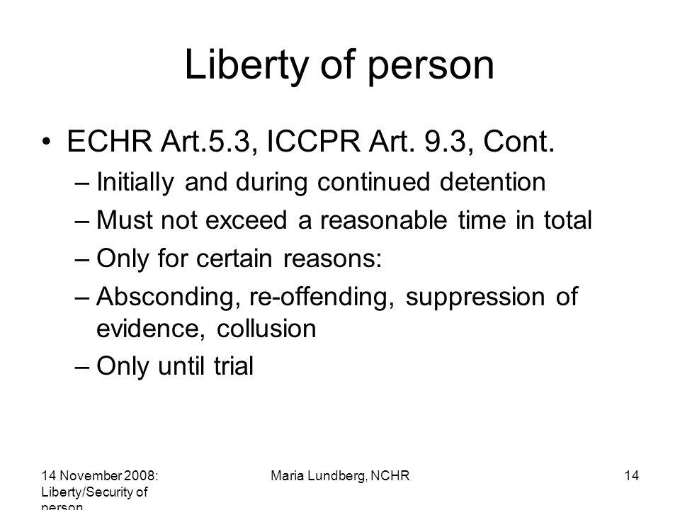 14 November 2008: Liberty/Security of person Maria Lundberg, NCHR14 Liberty of person ECHR Art.5.3, ICCPR Art.