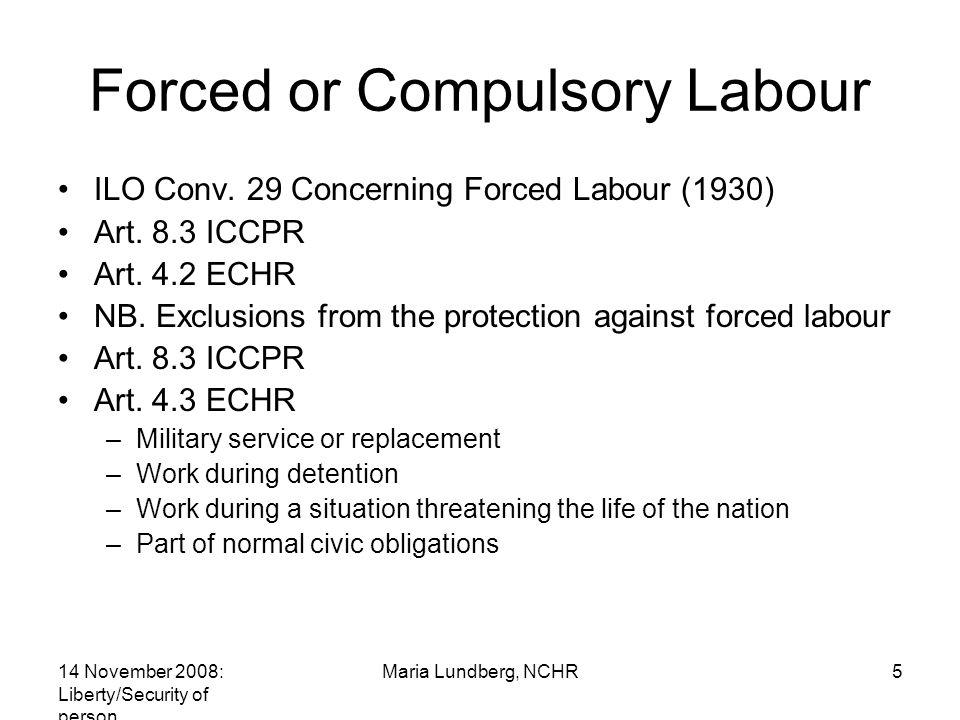 14 November 2008: Liberty/Security of person Maria Lundberg, NCHR5 Forced or Compulsory Labour ILO Conv.