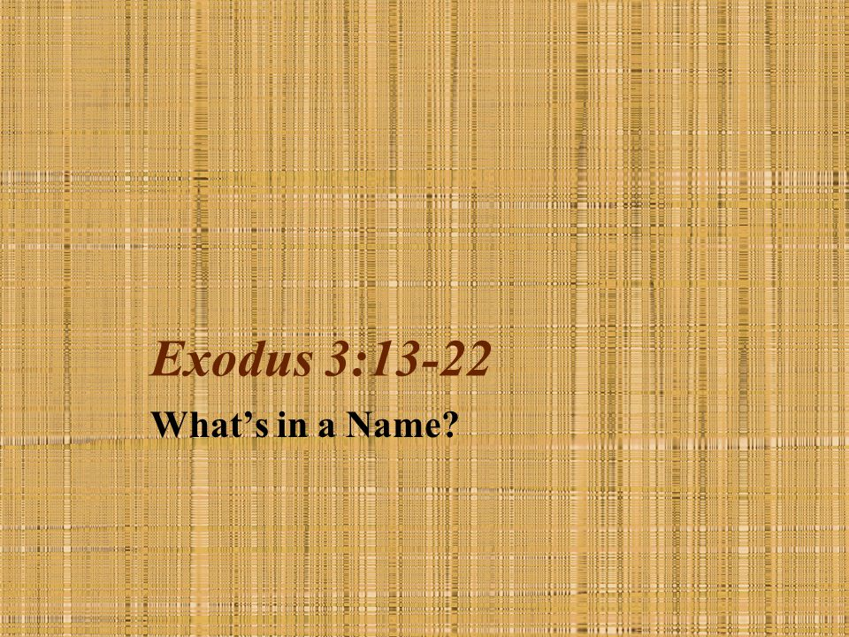 Exodus 3:13-22 What's in a Name