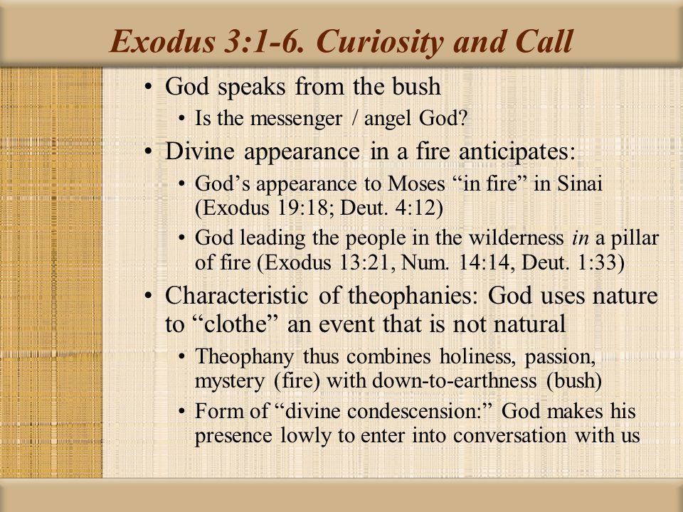 Exodus 3:1-6. Curiosity and Call God speaks from the bush Is the messenger / angel God.