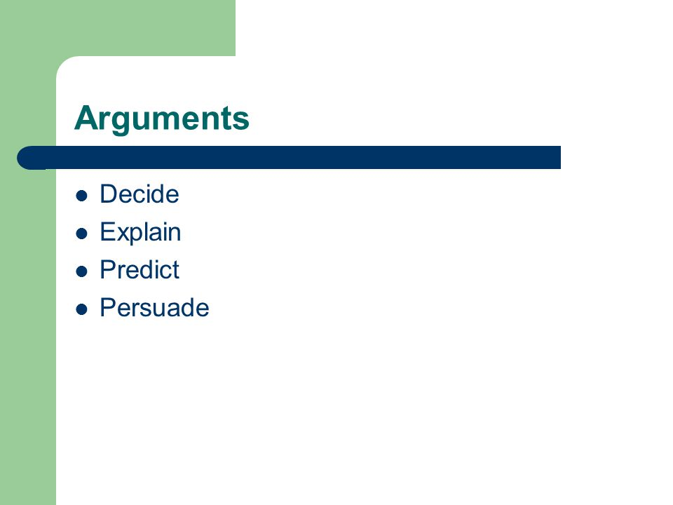 Arguments Decide Explain Predict Persuade