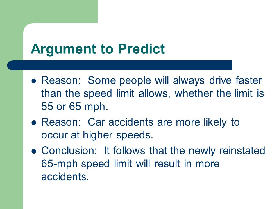 Argument to Predict Reason: Some people will always drive faster than the speed limit allows, whether the limit is 55 or 65 mph.
