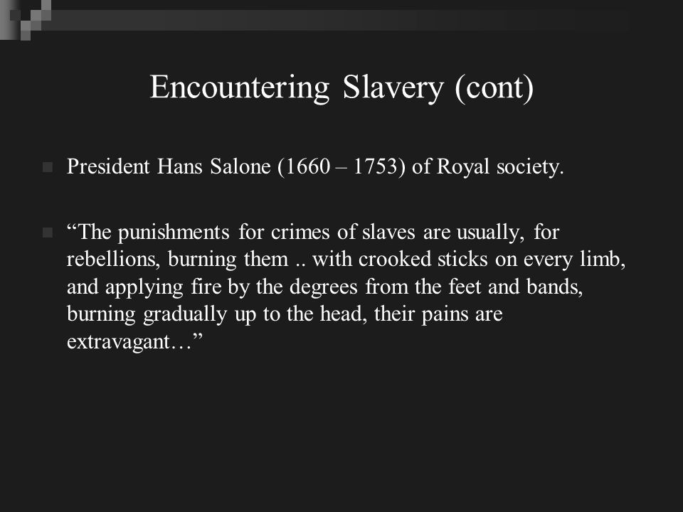 Encountering Slavery (cont) President Hans Salone (1660 – 1753) of Royal society.