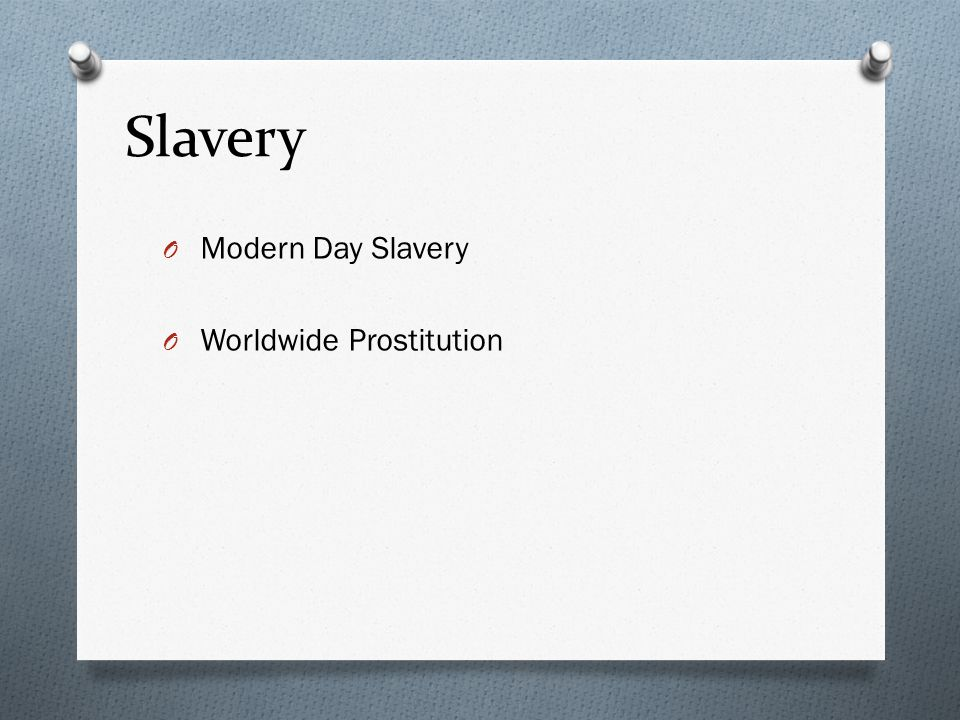 Slavery O Modern Day Slavery O Worldwide Prostitution