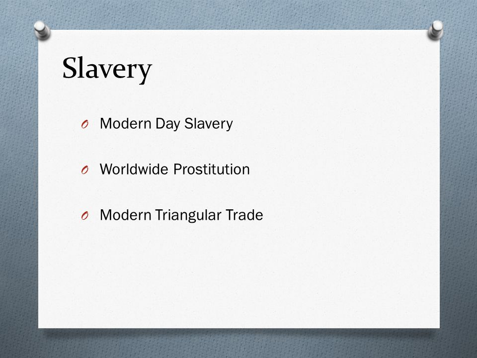 Slavery O Modern Day Slavery O Worldwide Prostitution O Modern Triangular Trade