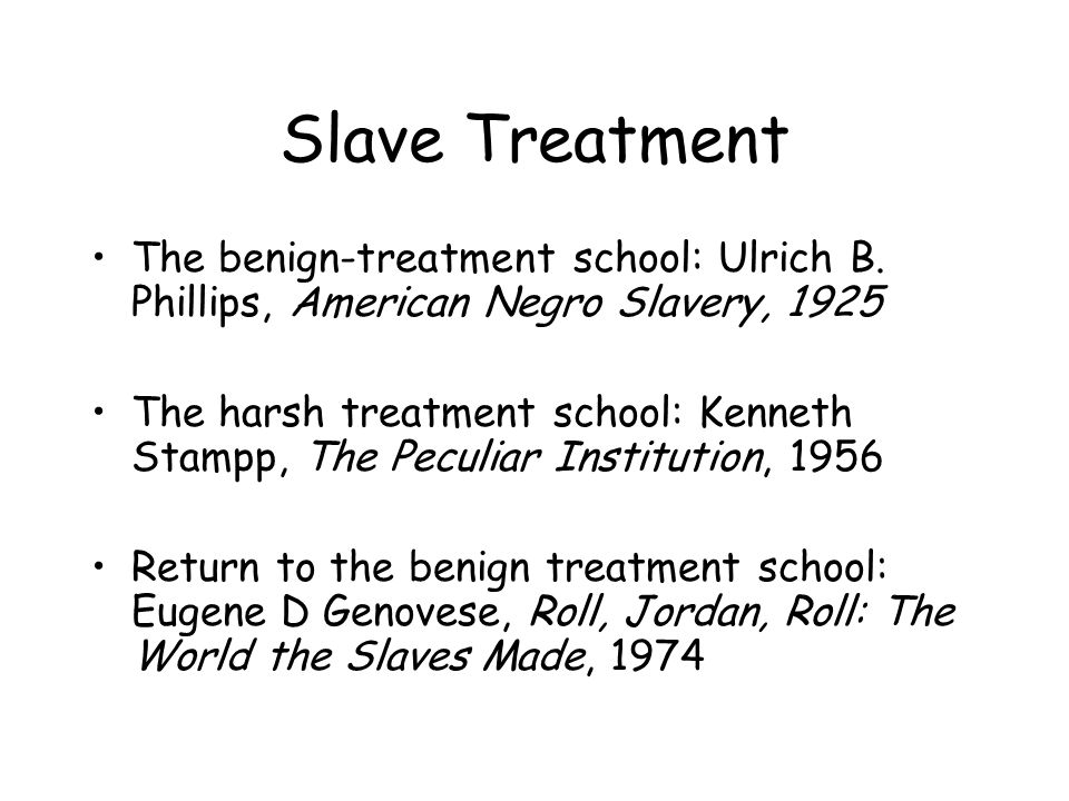 Slave Treatment The benign-treatment school: Ulrich B.