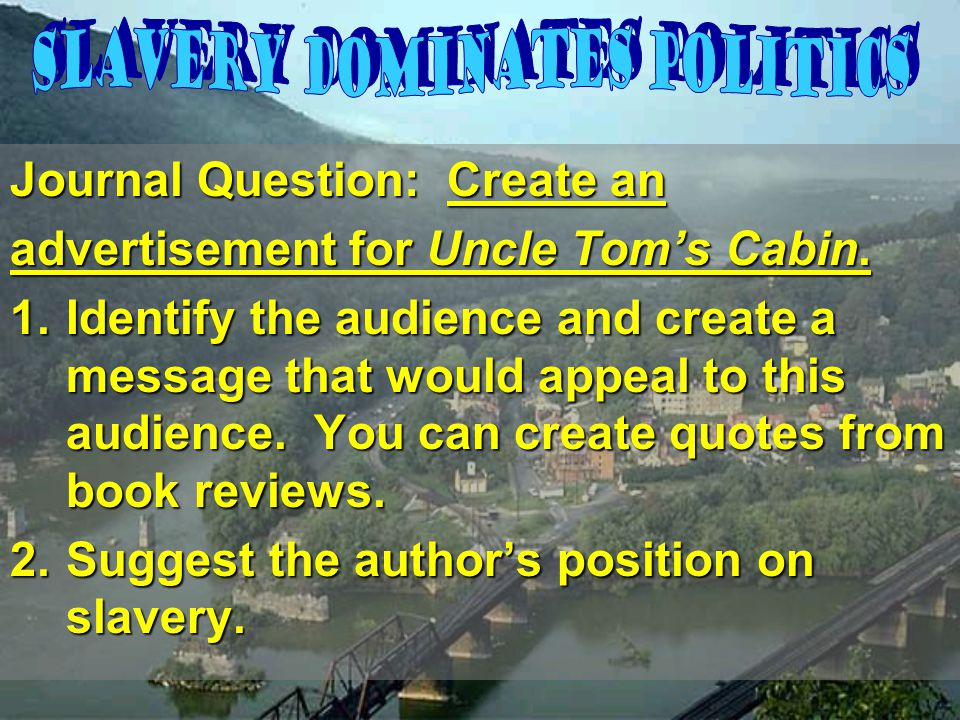 Journal Question: Create an advertisement for Uncle Tom's Cabin.