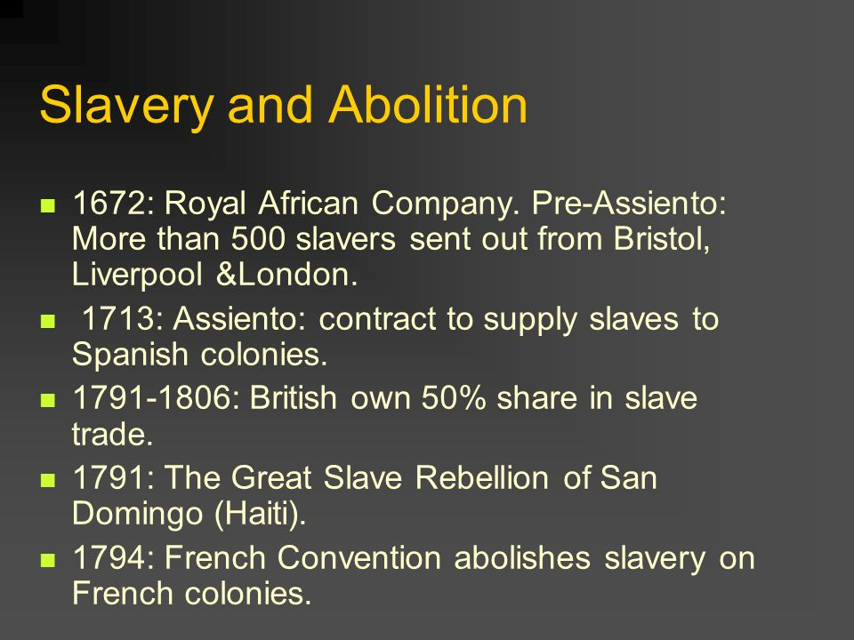 Slavery and Abolition 1672: Royal African Company.