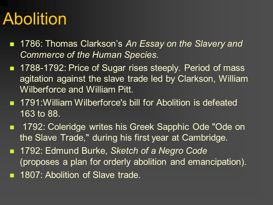 Abolition 1786: Thomas Clarkson's An Essay on the Slavery and Commerce of the Human Species. 1788-1792: Price of Sugar rises steeply. Period of mass a