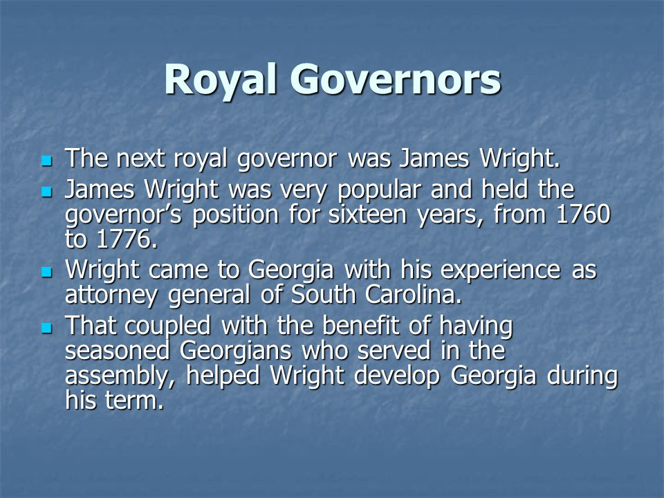 Royal Governors The next royal governor was James Wright.