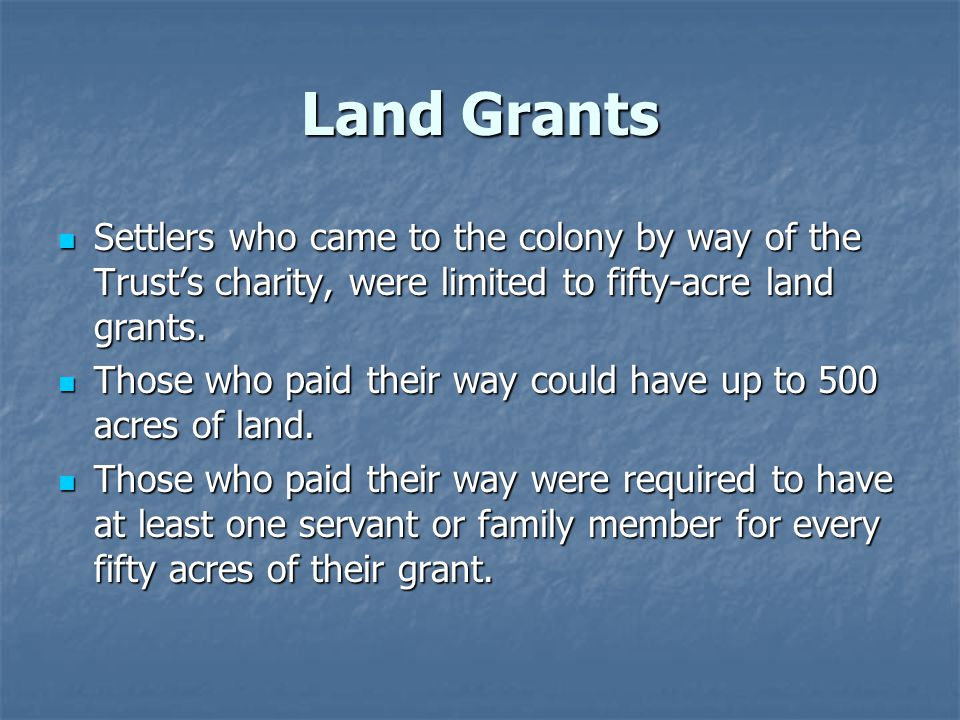 Land Grants Settlers who came to the colony by way of the Trust's charity, were limited to fifty-acre land grants.