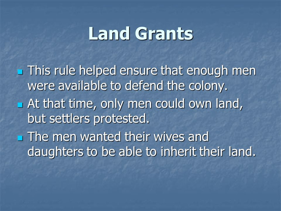 Land Grants This rule helped ensure that enough men were available to defend the colony.