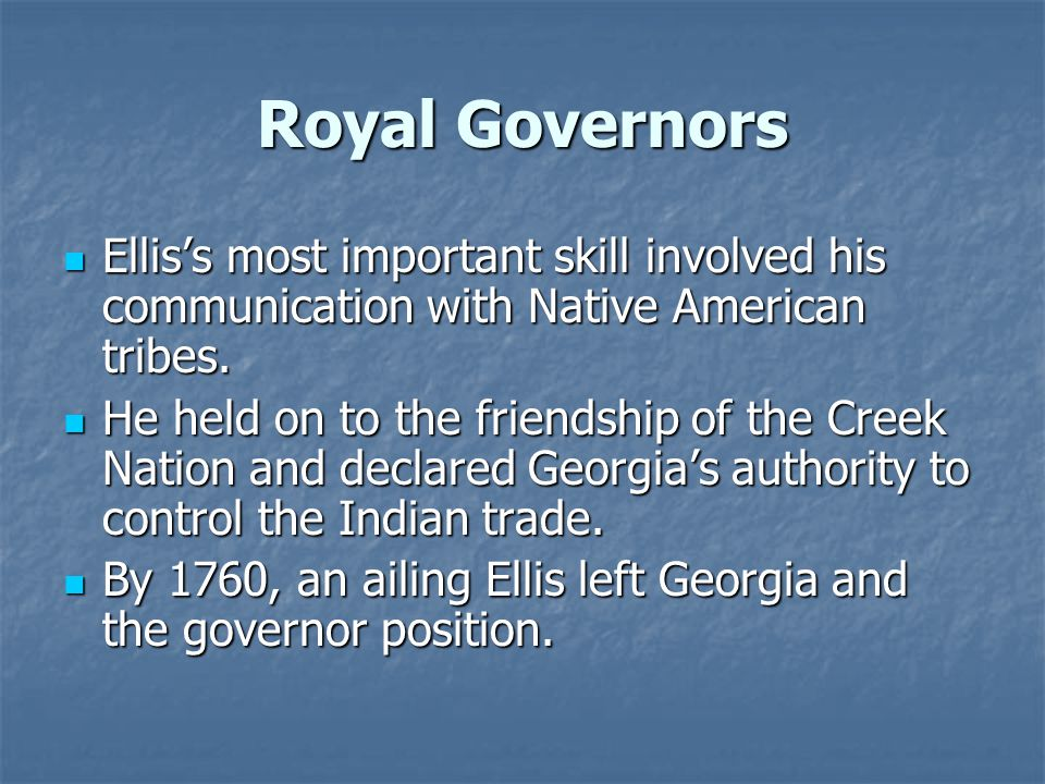 Royal Governors Ellis's most important skill involved his communication with Native American tribes.