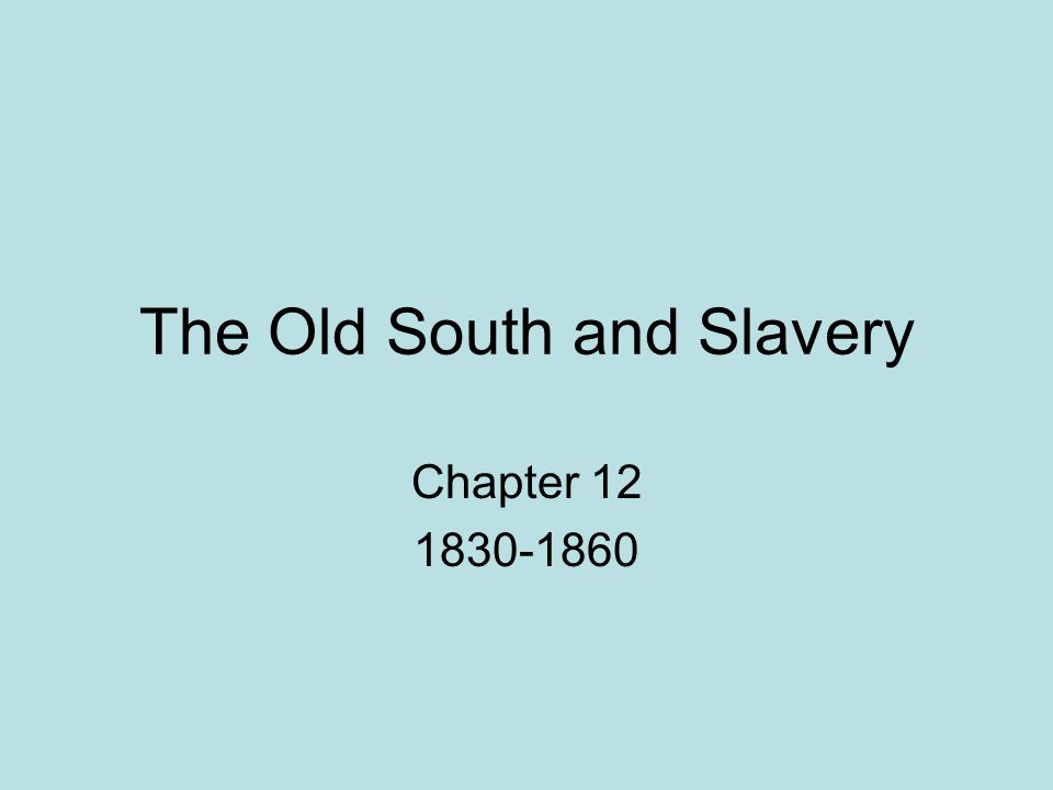 The Old South and Slavery Chapter 12 1830-1860