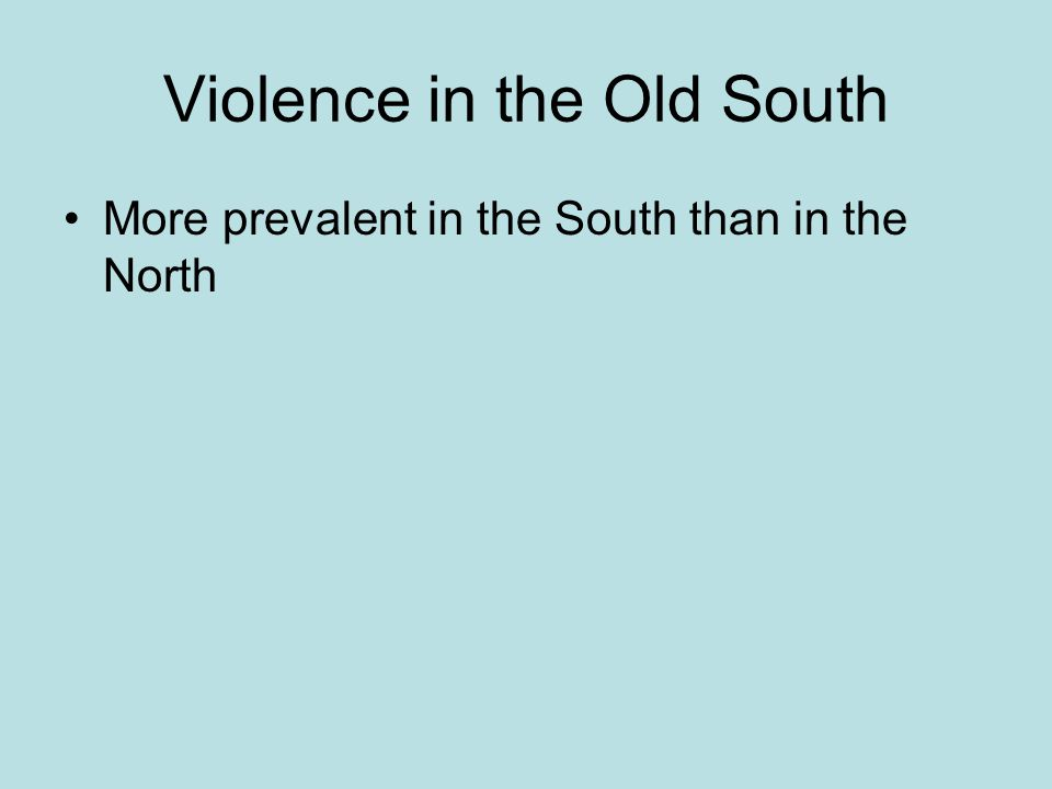 Violence in the Old South More prevalent in the South than in the North