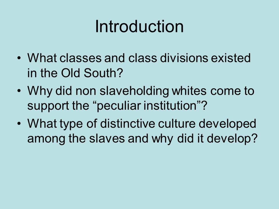 Introduction What classes and class divisions existed in the Old South.