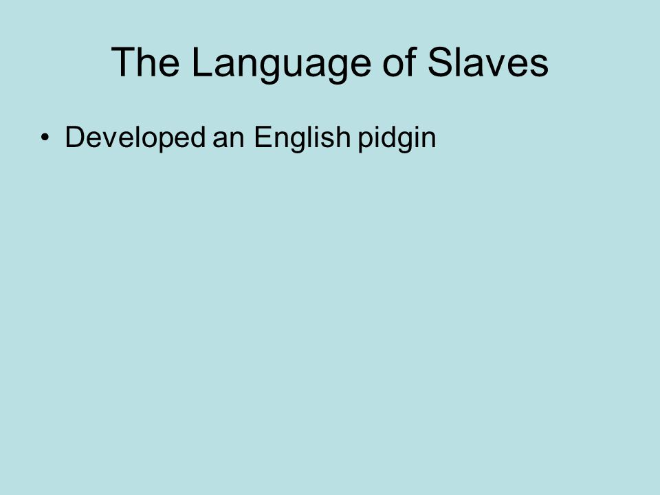 The Language of Slaves Developed an English pidgin