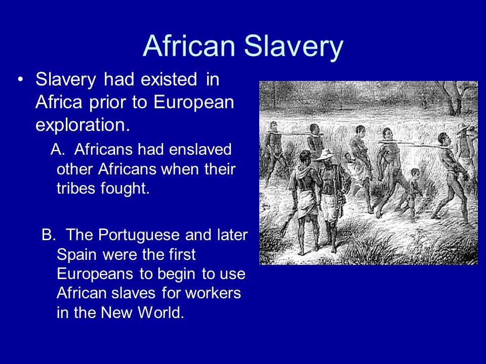African Slavery Slavery had existed in Africa prior to European exploration.