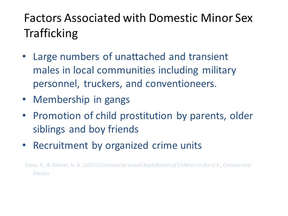 Factors Associated with Domestic Minor Sex Trafficking Large numbers of unattached and transient males in local communities including military personnel, truckers, and conventioneers.