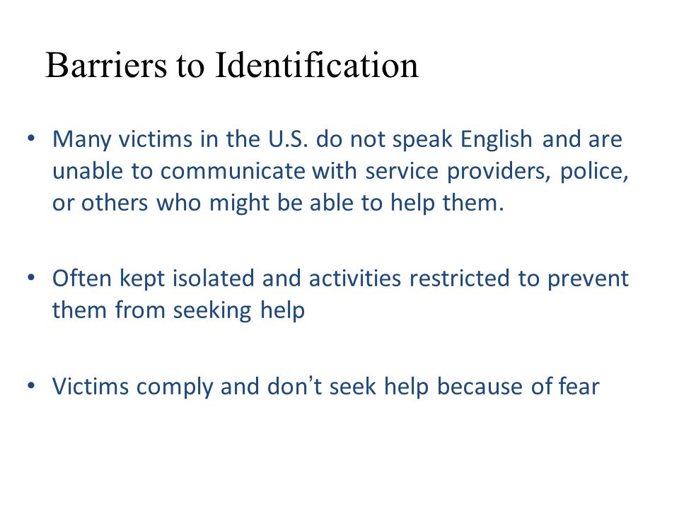 Barriers to Identification Many victims in the U.S.