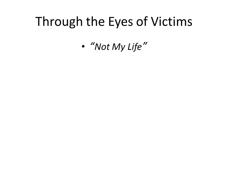 Through the Eyes of Victims Not My Life