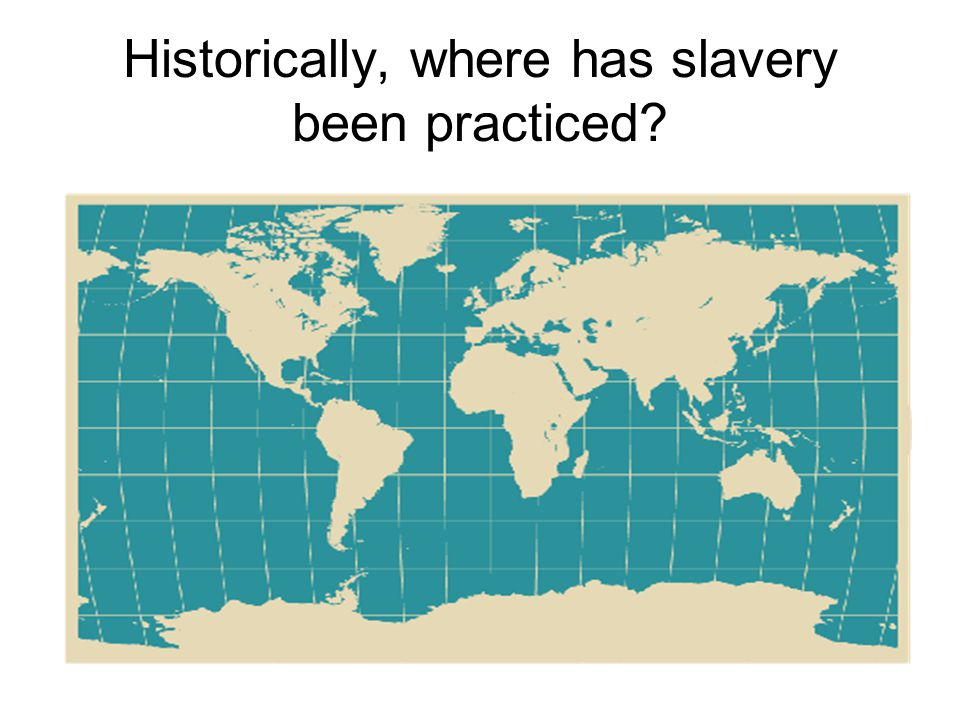 Historically, where has slavery been practiced