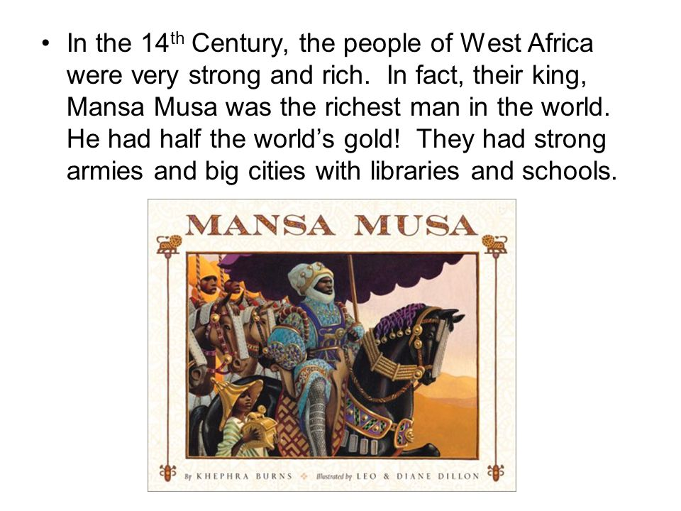 In the 14 th Century, the people of West Africa were very strong and rich.