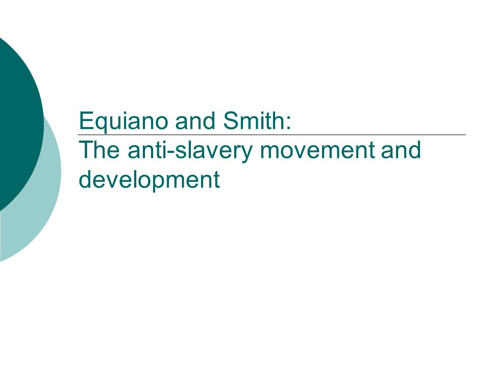 Equiano and Smith: The anti-slavery movement and development