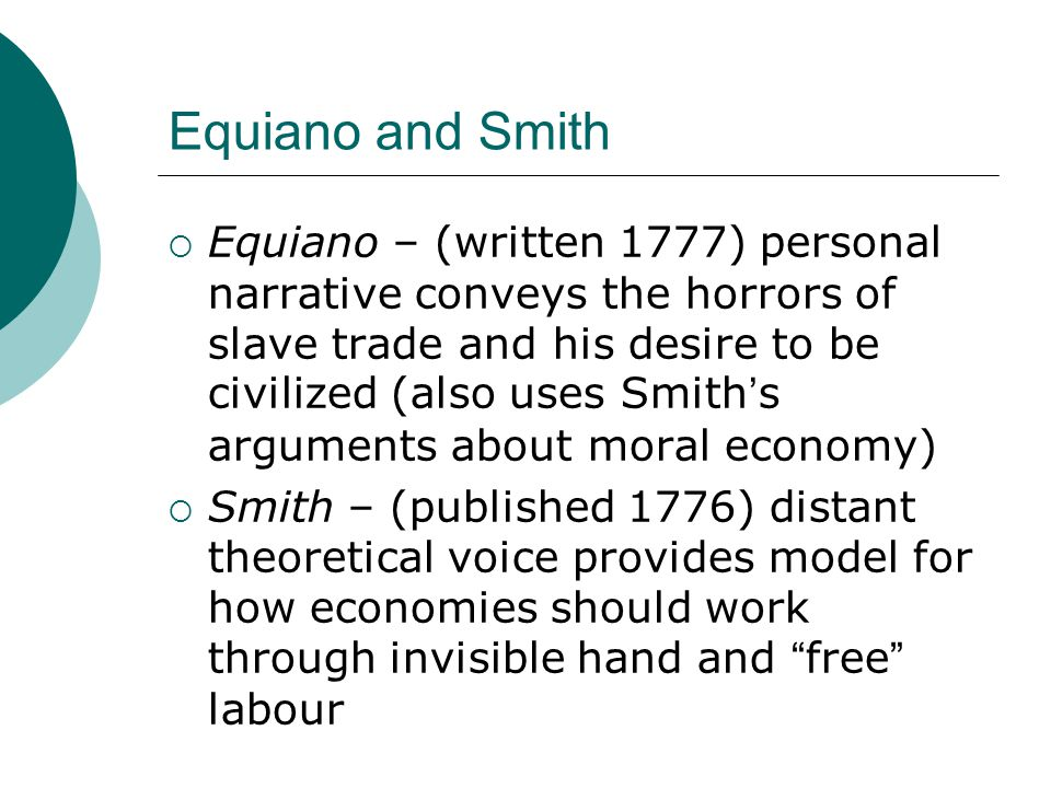 Equiano and Smith  Equiano – (written 1777) personal narrative conveys the horrors of slave trade and his desire to be civilized (also uses Smith's a
