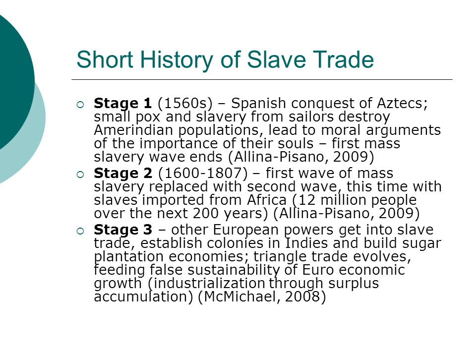 Short History of Slave Trade  Stage 1 (1560s) – Spanish conquest of Aztecs; small pox and slavery from sailors destroy Amerindian populations, lead t