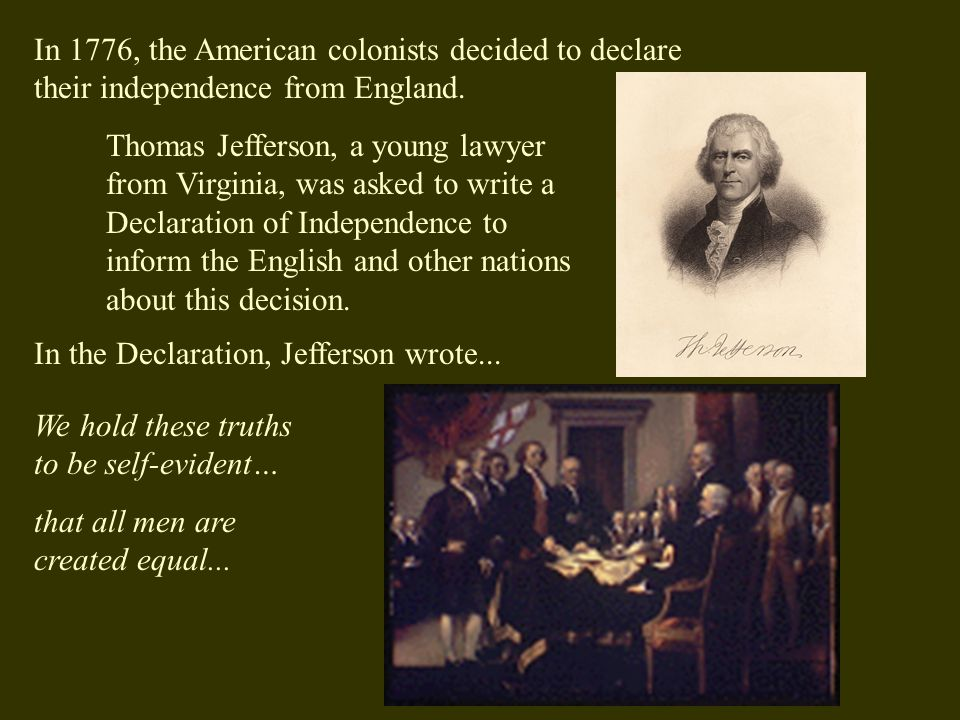 In 1776, the American colonists decided to declare their independence from England.