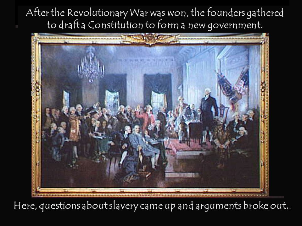 Here, questions about slavery came up and arguments broke out..