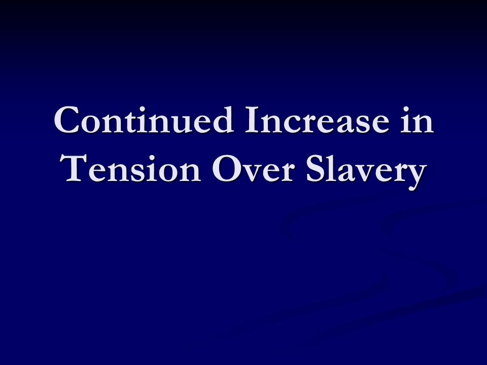 Continued Increase in Tension Over Slavery