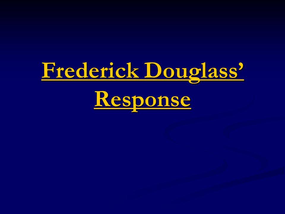 Frederick Douglass' Response Frederick Douglass' Response