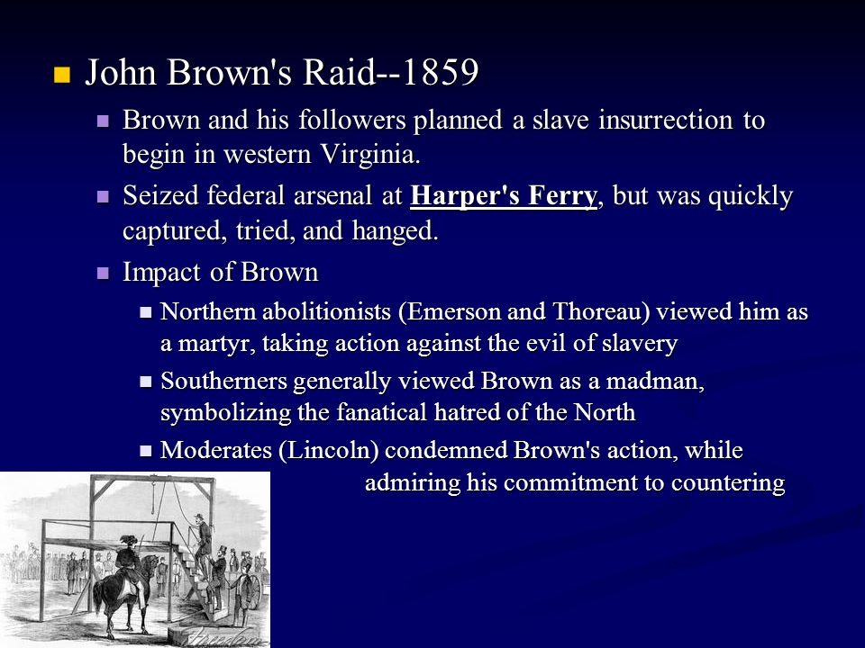John Brown's Raid--1859 John Brown's Raid--1859 Brown and his followers planned a slave insurrection to begin in western Virginia. Brown and his follo