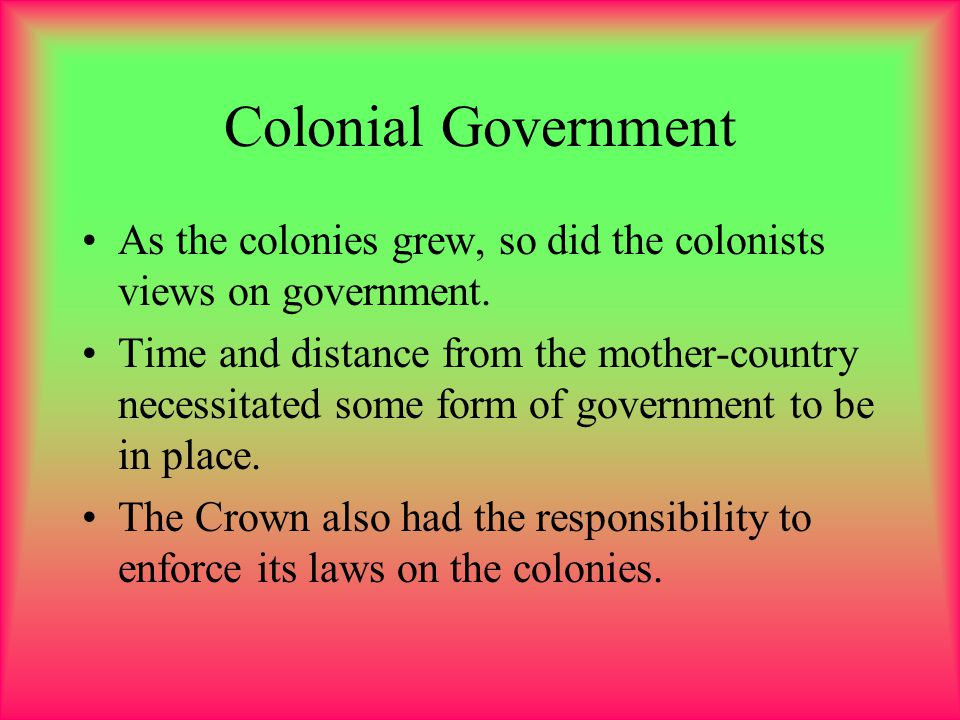 American Coloniess Type Charter Proprietary Royal Colony Connecticut, Rhode Island Government Governor and Legislature Elected by Colonists Note Great Britain had the right to approve governor, but governor could not veto legislature.