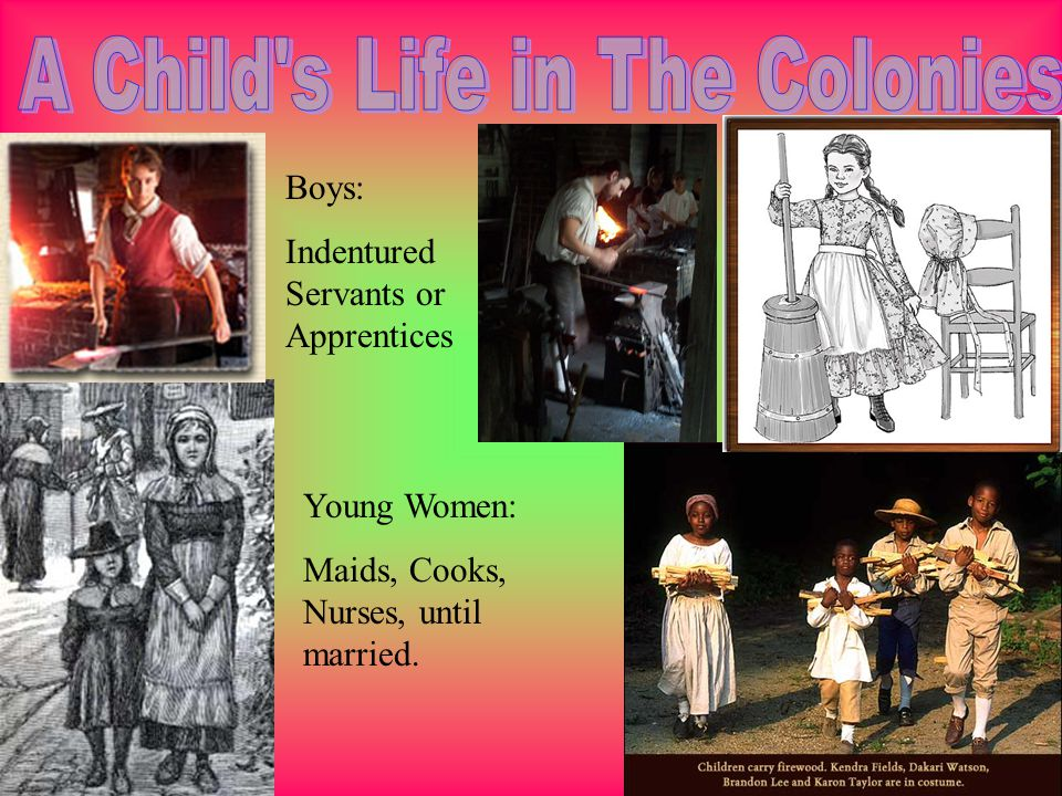 Colonists Valued Education and children were usually taught to read and write at home.