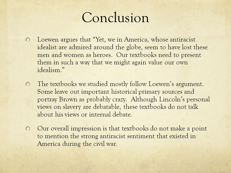 """Conclusion Loewen argues that """"Yet, we in America, whose antiracist idealist are admired around the globe, seem to have lost these men and women as he"""
