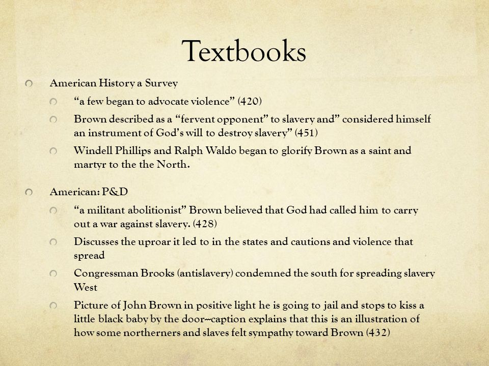 """Textbooks American History a Survey """"a few began to advocate violence"""" (420) Brown described as a """"fervent opponent"""" to slavery and"""" considered himsel"""