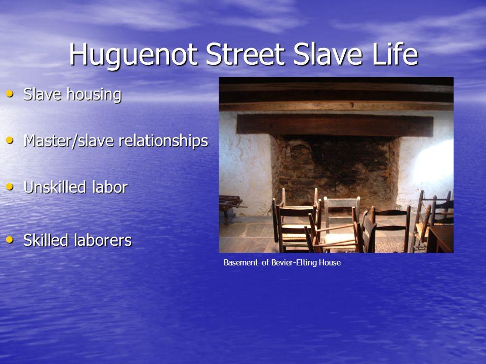 Slave housing Slave housing Master/slave relationships Master/slave relationships Unskilled labor Unskilled labor Skilled laborers Skilled laborers Huguenot Street Slave Life Basement of Bevier-Elting House