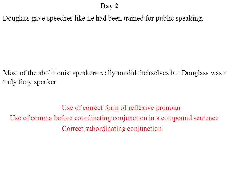 Day 2 Correct subordinating conjunction Use of comma before coordinating conjunction in a compound sentence Use of correct form of reflexive pronoun D