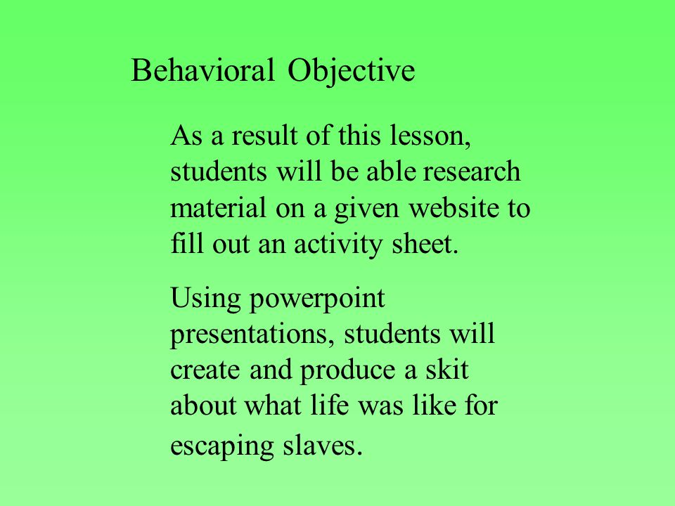Behavioral Objective As a result of this lesson, students will be able research material on a given website to fill out an activity sheet.
